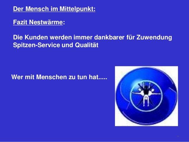 Der Mensch im Mittelpunkt: Fazit Nestwärme: Die Kunden werden immer dankbarer für Zuwendung Spitzen-Service und Qualität W...