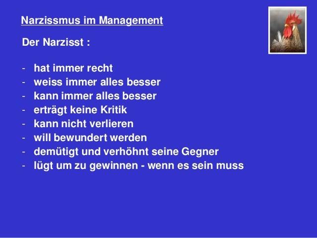 Narzissmus im Management Der Narzisst : - hat immer recht - weiss immer alles besser - kann immer alles besser - erträgt k...