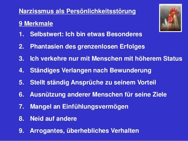 Narzissmus als Persönlichkeitsstörung 9 Merkmale 1. Selbstwert: Ich bin etwas Besonderes 2. Phantasien des grenzenlosen Er...