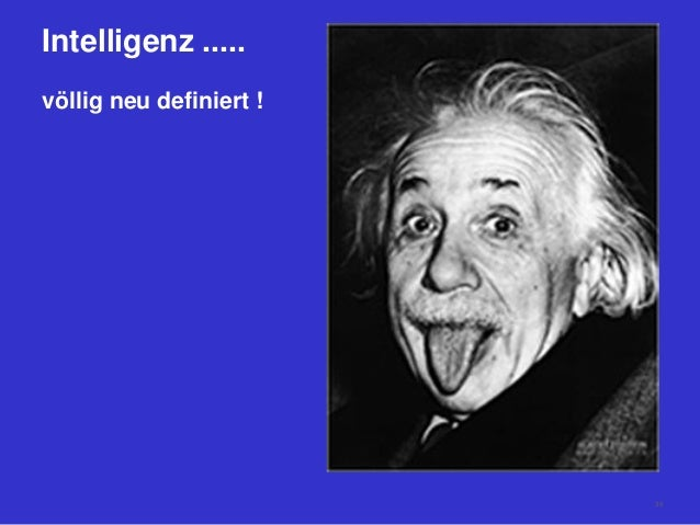 Intelligenz ..... völlig neu definiert ! 39