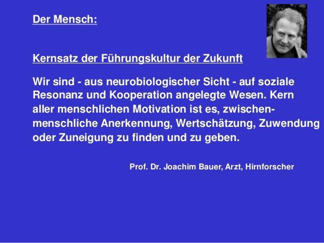 Der Mensch: Kernsatz der Führungskultur der Zukunft Wir sind - aus neurobiologischer Sicht - auf soziale Resonanz und Koop...