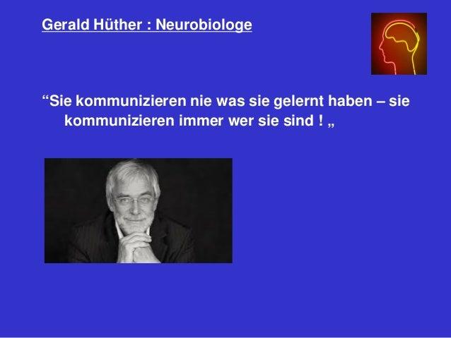 """Gerald Hüther : Neurobiologe """"Sie kommunizieren nie was sie gelernt haben – sie kommunizieren immer wer sie sind ! """""""