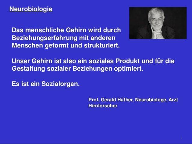 Neurobiologie Das menschliche Gehirn wird durch Beziehungserfahrung mit anderen Menschen geformt und strukturiert. Unser G...