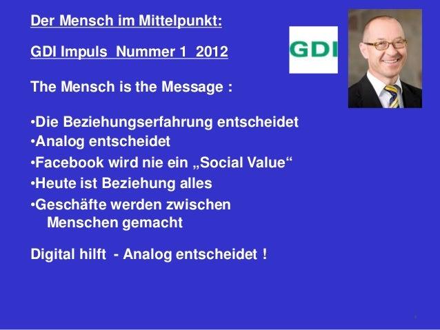 Der Mensch im Mittelpunkt: GDI Impuls Nummer 1 2012 The Mensch is the Message : •Die Beziehungserfahrung entscheidet •Anal...