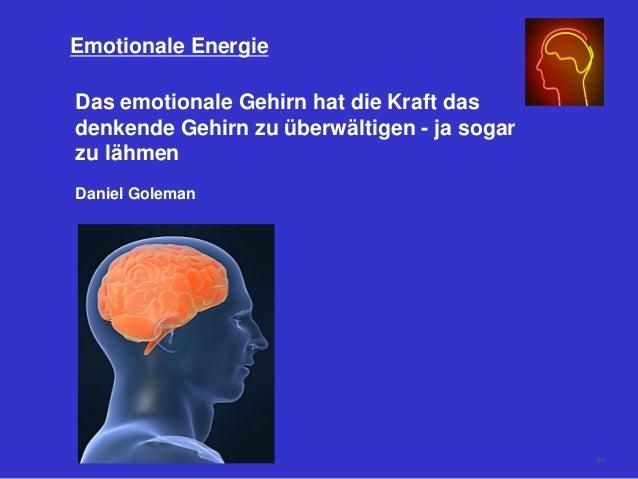 Das emotionale Gehirn hat die Kraft das denkende Gehirn zu überwältigen - ja sogar zu lähmen Daniel Goleman Emotionale Ene...