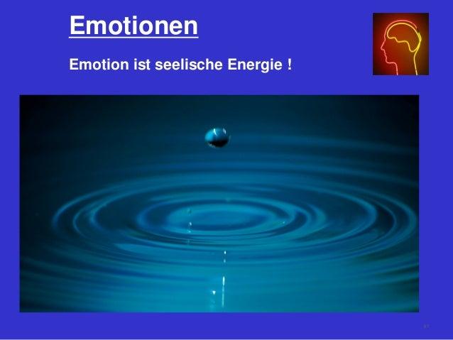 Emotionen Emotion ist seelische Energie ! 67