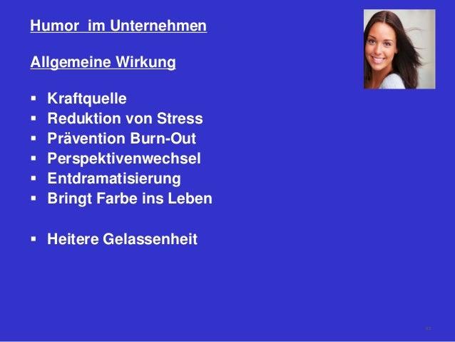 Humor im Unternehmen Allgemeine Wirkung  Kraftquelle  Reduktion von Stress  Prävention Burn-Out  Perspektivenwechsel ...