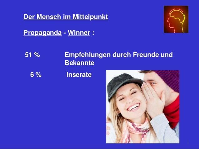 Der Mensch im Mittelpunkt Propaganda - Winner : 51 % Empfehlungen durch Freunde und Bekannte 6 % Inserate 9