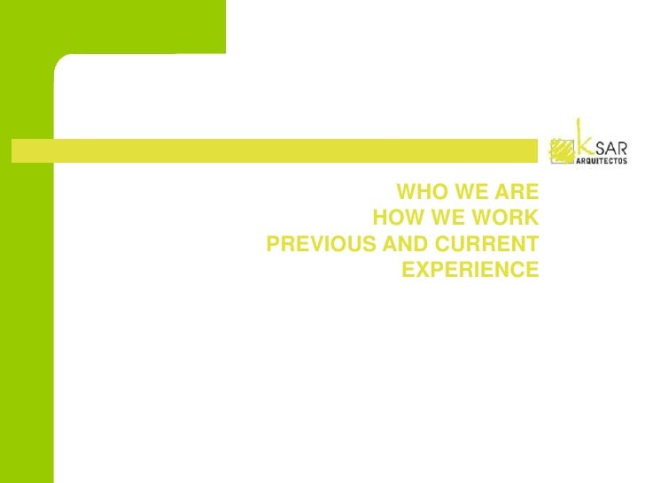 04/02/2010<br />1<br />WHO WE ARE<br />HOW WE WORK<br />PREVIOUS AND CURRENT EXPERIENCE<br />a<br />b<br />