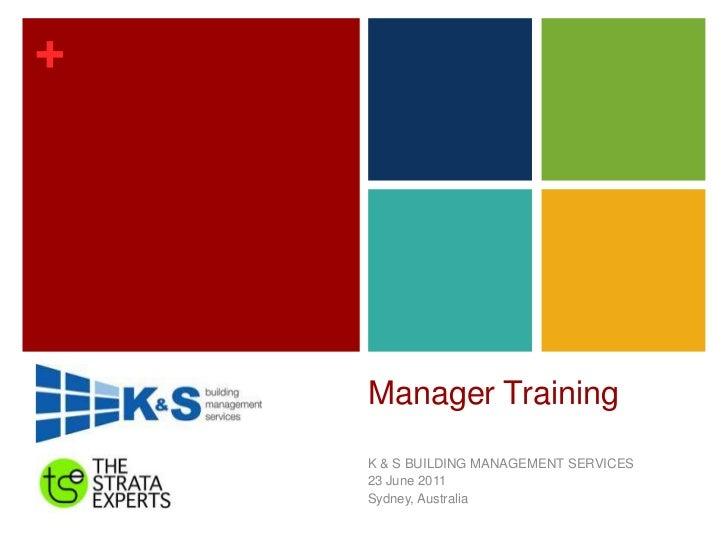 Manager Training<br />K & S BUILDING MANAGEMENT SERVICES<br />23 June 2011<br />Sydney, Australia <br />