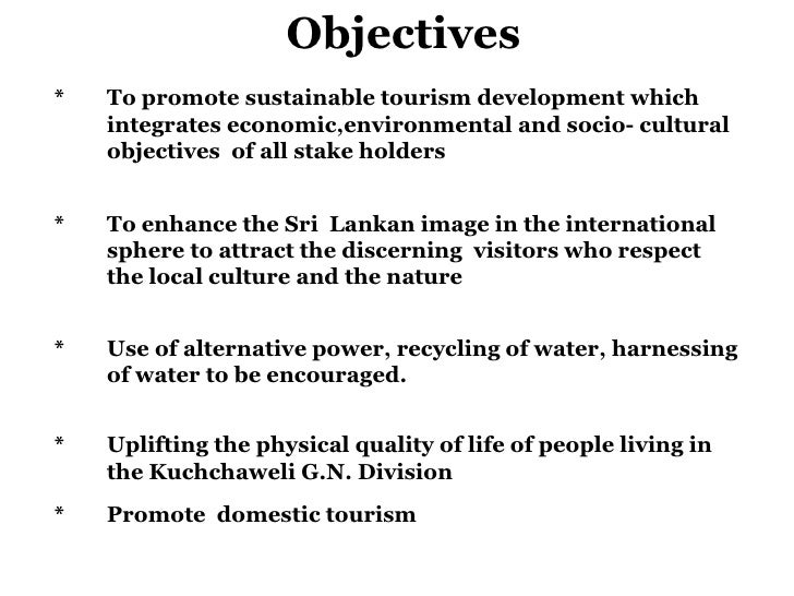 Objectives * To promote sustainable tourism development which integrates economic,environmental and socio- cultural object...