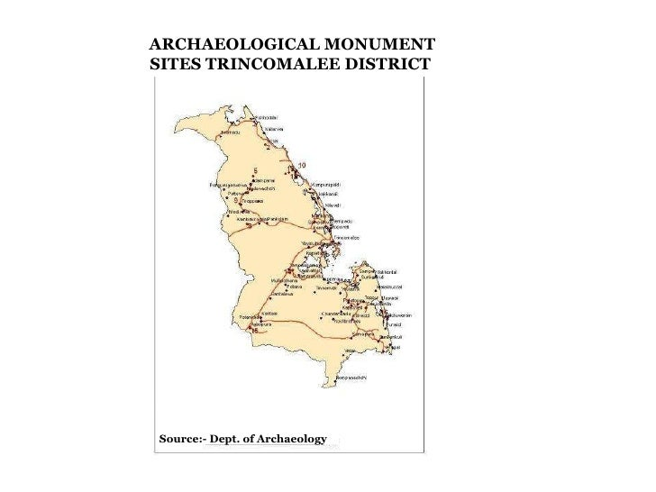 ARCHAEOLOGICAL MONUMENT SITES TRINCOMALEE DISTRICT  Source:- Dept. of Archaeology