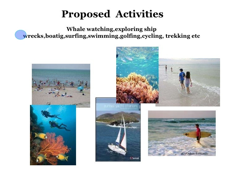 Proposed  Activities Whale watching,exploring ship wrecks,boatig,surfing,swimming,golfing,cycling, trekking etc