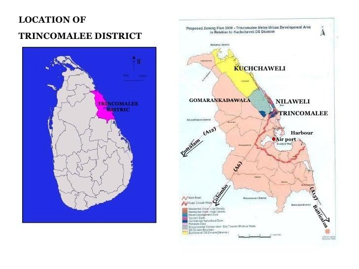 LOCATION OF  TRINCOMALEE DISTRICT GOMARANKADAWALA KUCHCHAWELI TRINCOMALEE NILAWELI (A6) Colombo (A12) Puttalam (A15) Batti...