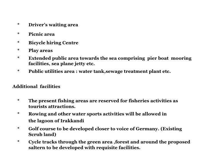 * Driver's waiting area * Picnic area * Bicycle hiring Centre * Play areas * Extended public area towards the sea comprisi...