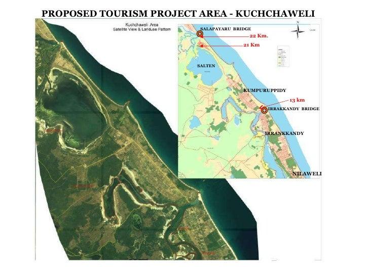 PROPOSED TOURISM PROJECT AREA - KUCHCHAWELI IRRAKKANDY  BRIDGE SALAPAYARU  BRIDGE 13 km 21 Km 22 Km. NILAWELI IRRANKKANDY ...