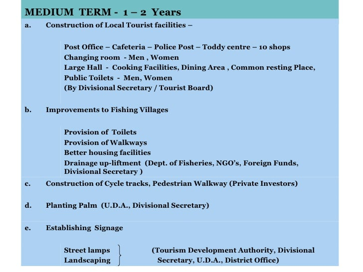 MEDIUM  TERM -  1 – 2  Years a. Construction of Local Tourist facilities – Post Office – Cafeteria – Police Post – Toddy c...