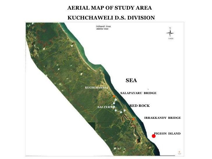 AERIAL MAP OF STUDY AREA KUCHCHAWELI D.S. DIVISION SEA RED ROCK IRRAKKANDY  BRIDGE SALTERN KUCHCHAWELI SALAPAYARU  BRIDGE ...