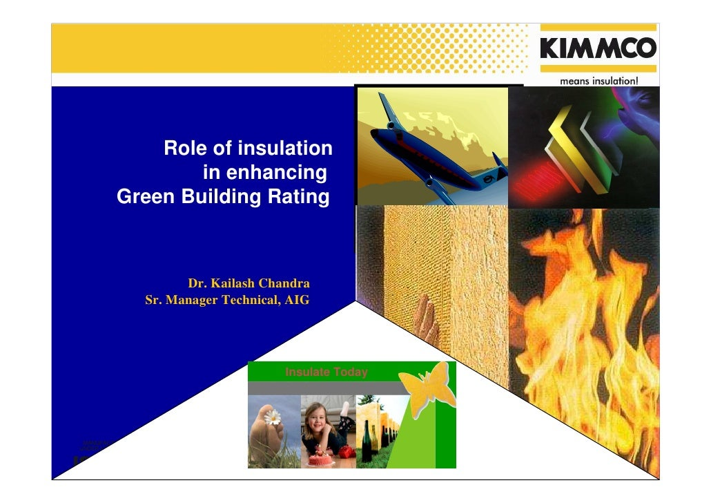 Role of insulation        in enhancingGreen Building Rating        Dr. Kailash Chandra  Sr. Manager Technical, AIG        ...