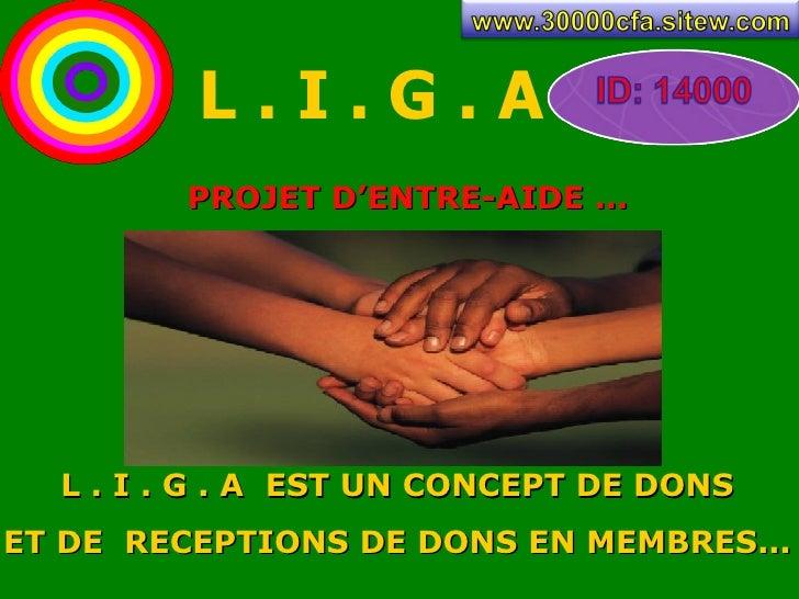Presentation L.I.G.A  par www.30000cfa.sitew.com Slide 3