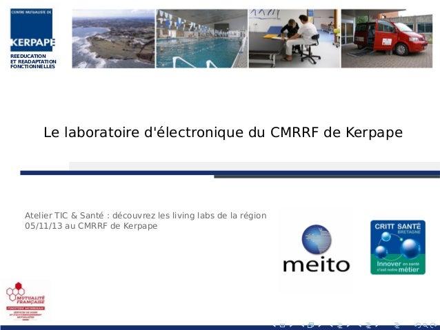 REEDUCATION ET READAPTATION FONCTIONNELLES  Le laboratoire d'électronique du CMRRF de Kerpape  Atelier TIC & Santé : décou...