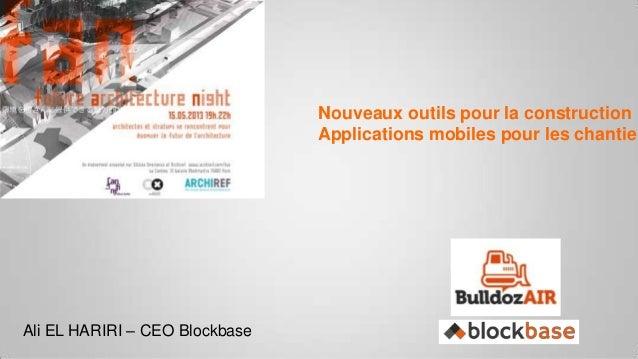 Nouveaux outils pour la constructionApplications mobiles pour les chantierAli EL HARIRI – CEO Blockbase