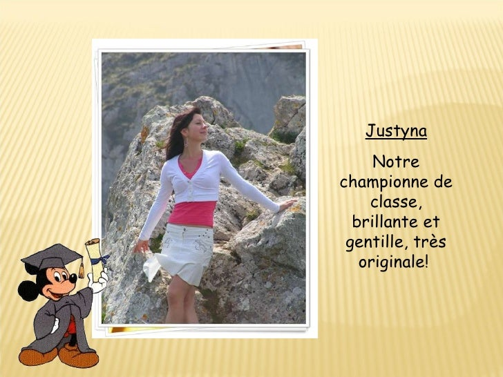 Justyna Notre championne de classe, brillante et gentille, très originale!