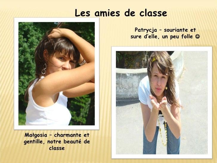 Patrycja – souriante et sure d'elle, un peu folle   Małgosia – charmante et gentille, notre beauté de classe Les amies de...