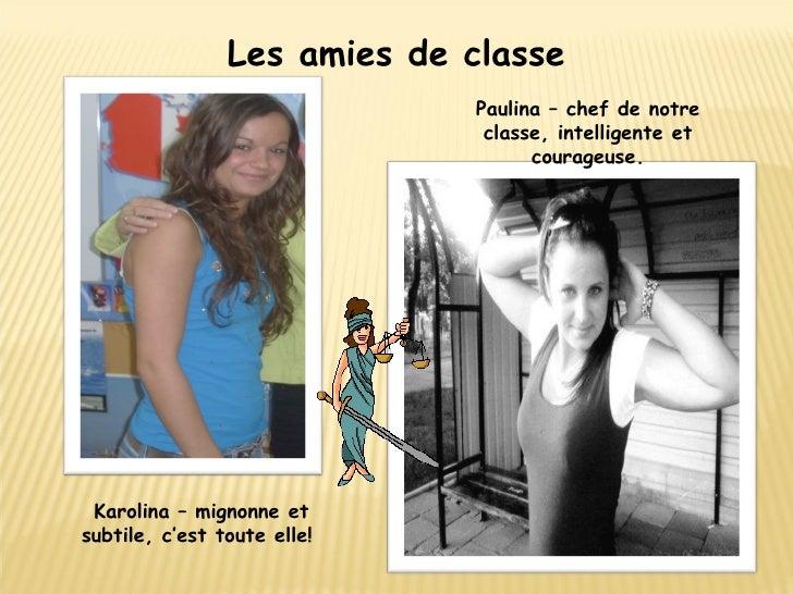Les amies de classe Karolina – mignonne et subtile, c'est toute elle!  Paulina – chef de notre classe, intelligente et cou...