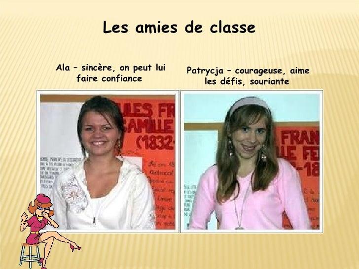 Les amies de classe Ala – sincère, on peut lui faire confiance   Patrycja – courageuse, aime les défis, souriante