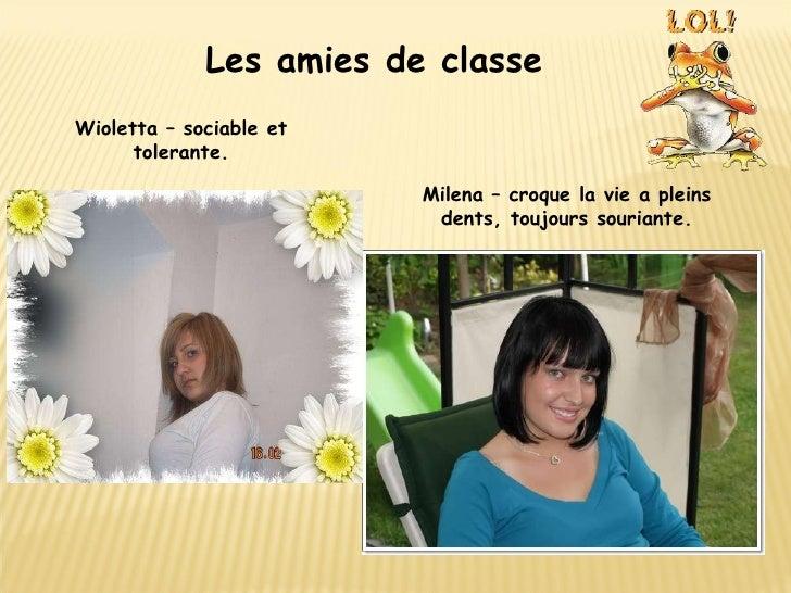 Les amies de classe Wioletta – sociable et tolerante. Milena – croque la vie a pleins dents, toujours souriante.