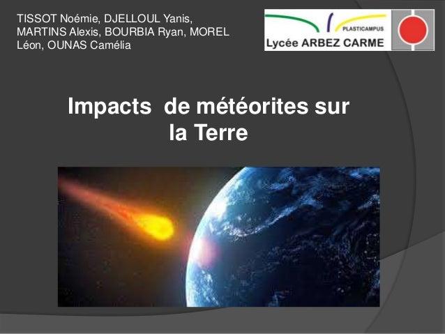 TISSOT Noémie, DJELLOUL Yanis, MARTINS Alexis, BOURBIA Ryan, MOREL Léon, OUNAS Camélia Impacts de météorites sur la Terre