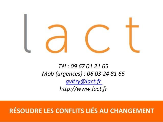 Tél  :  09  67  01  21  65  Mob  (urgences)  :  06  03  24  81  65  gvitry@lact.fr  hEp://www.lact.fr  RÉSOUDRE  LES  CONF...