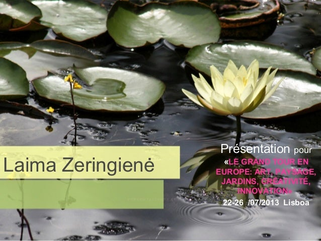 Laima Zeringienė Présentation pour «LE GRAND TOUR EN EUROPE: ART, PAYSAGE, JARDINS, CRÉATIVITÉ, INNOVATION» 22-26 /07/2013...