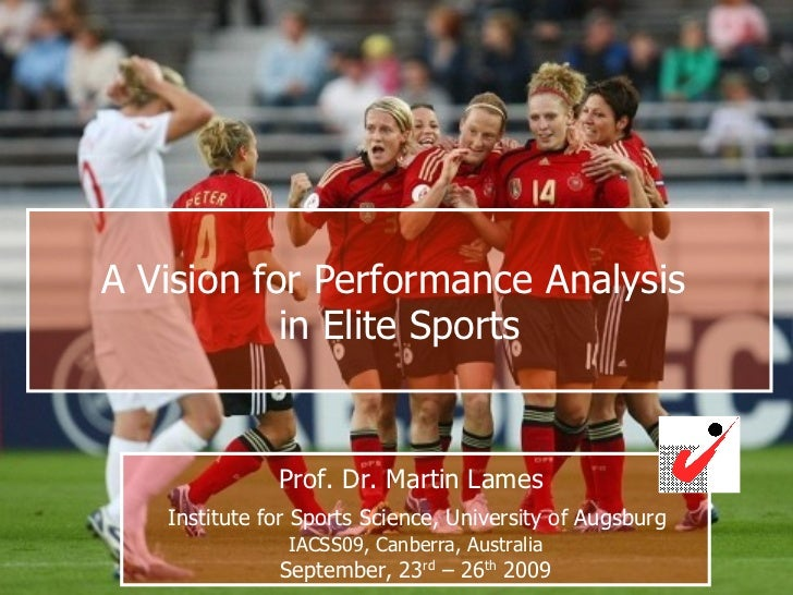 A Vision for Performance Analysis  in Elite Sports Prof. Dr. Martin Lames     Institute for Sports Science, University of ...