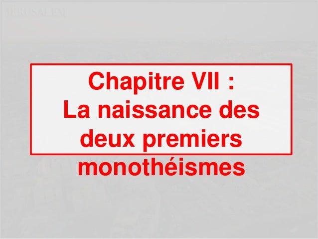 Chapitre VII :La naissance desdeux premiersmonothéismes