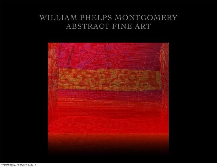 WILLIAM PHELPS MONTGOMERY                                   ABSTRACT FINE ARTWednesday, February 9, 2011