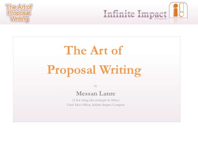 The Art ofProposal Writing                        by          Messan Lanre       (A fast rising idea strategist in Africa)...