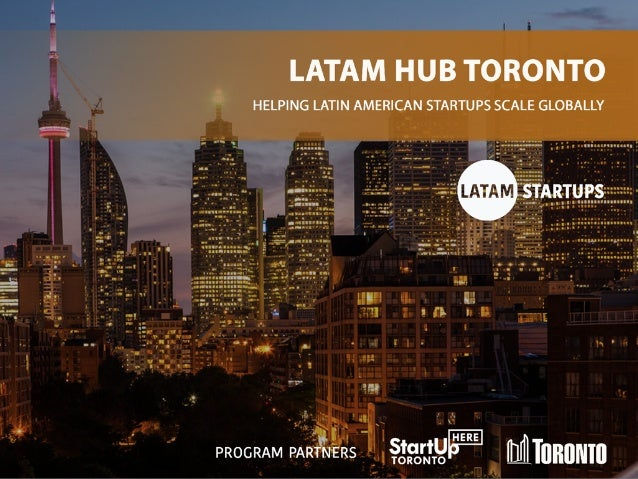 W H AT W E D O ? 1 Bring market-ready startups from Latin America to Toronto and scale them globally 2 Accelerate startups...