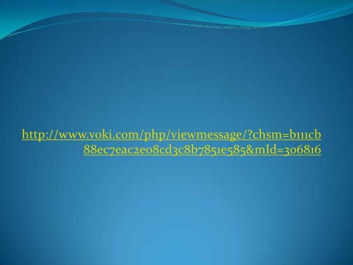 http://www.voki.com/php/viewmessage/?chsm=b111cb88ec7eac2e08cd3c8b7851e585&mId=306816<br />