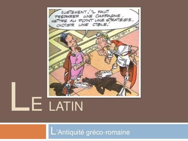 LE   LATIN     L'Antiquité gréco-romaine