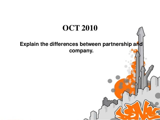 OCT 2010Explain the differences between partnership and                    company.