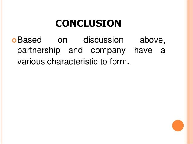 CONCLUSION Based    on     discussion     above, partnership and company have a various characteristic to form.