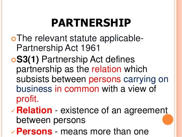 PARTNERSHIPThe   relevant statute applicable-  Partnership Act 1961S3(1) Partnership Act defines  partnership as the rel...