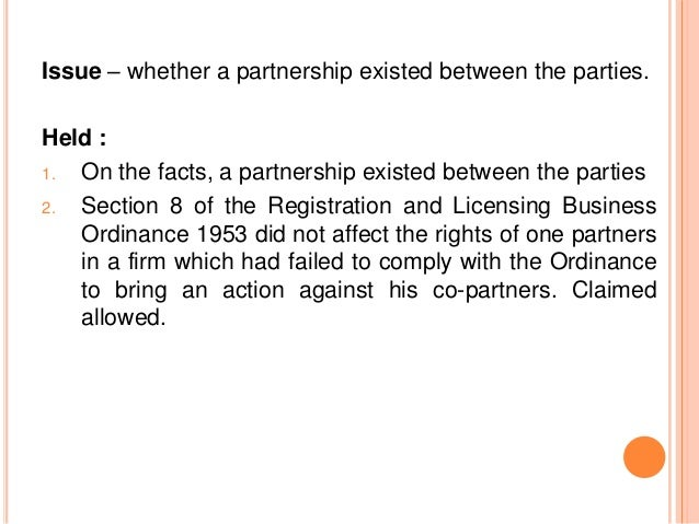 Issue – whether a partnership existed between the parties.Held :1. On the facts, a partnership existed between the parties...