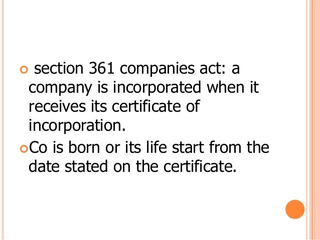  section 361 companies act: a company is incorporated when it receives its certificate of incorporation.Co is born or it...