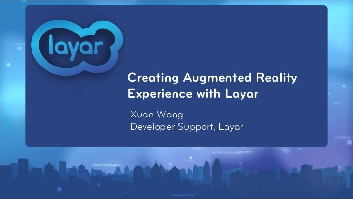 Creating Augmented RealityExperience with LayarXuan WangDeveloper Support, Layar