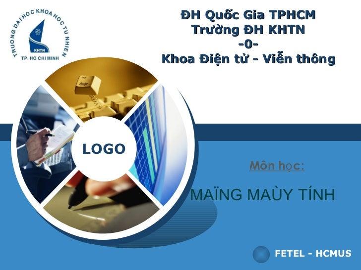 ĐH Quốc Gia TPHCM Trường ĐH KHTN -0- Khoa Điện tử - Viễn thông FETEL - HCMUS Môn học: MAÏNG MAÙY TÍNH