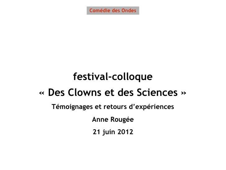 Comédie des Ondes        festival-colloque«Des Clowns et des Sciences»  Témoignages et retours d'expériences            ...