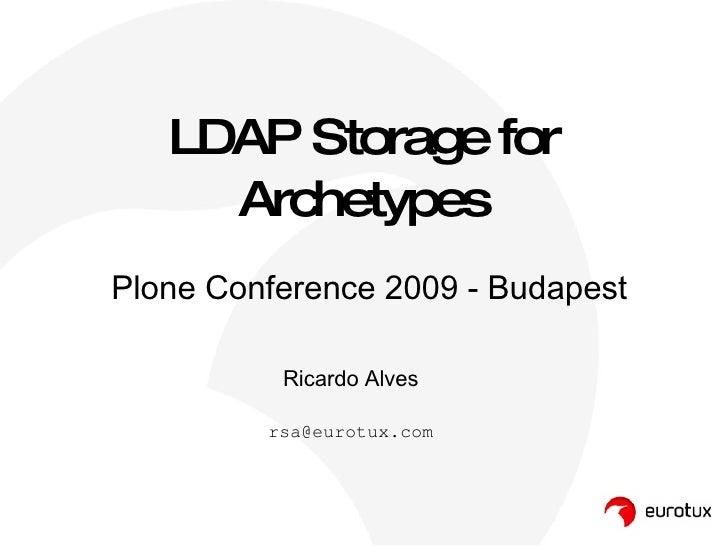LDAP Storage for Archetypes Ricardo Alves [email_address] Plone Conference 2009 - Budapest